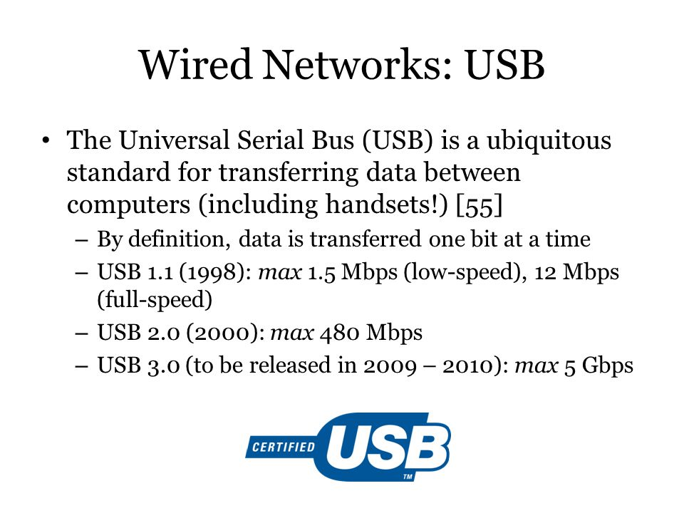 Wired Networks: USB The Universal Serial Bus (USB) is a ubiquitous standard for transferring data between computers (including handsets!) [55]